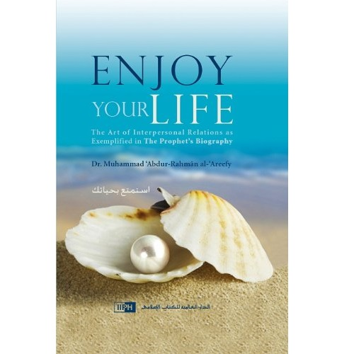 Enjoy Your Life: The Art of Interpersonal Relations as Exemplified in the Prophet's Biography
