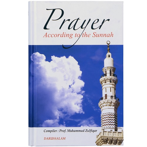 Prayer According to the Sunnah By Prof. Muhammad Zulfiqar