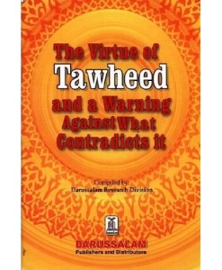 Virtue of Tawheed and a Warning Against What Contradicts it