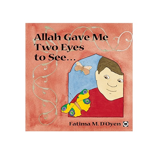 Allah Gave Me Two Eyes to See by Fatima D'Oyen