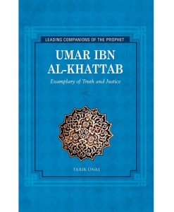 Umar ibn Al-Khattab: Examplary of Truth and Justice (Leading Companions to the Prophet)