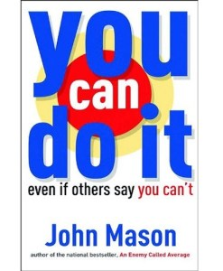 You Can Do It - Even if Others Say You Can't