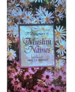 A Dictionary of Muslim Names by Prof S.A Rahman