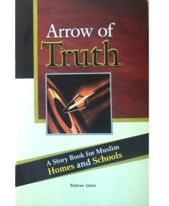 Arrow of Truth: A Story Book for Muslim Homes and Schools by Ridwan Jamiu