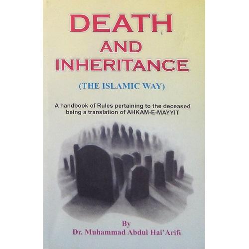 Death and Inheritance (The Islamic Way) by Dr. Muhammad Abdul Hai' Arifi