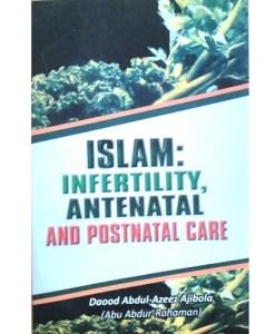 ISLAM: Infertility Antenatal and Postnatal Care by Daood Abdul-Azeez Ajibola