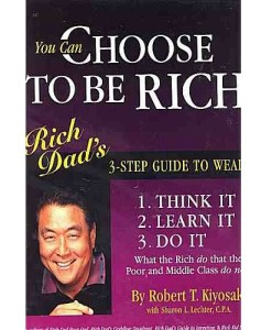 You Can Choose to Be Rich: Rich Dad's 3-step Guide to Wealth