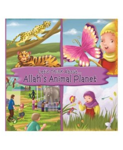 LET'S THINK ABOUT... ALLAH'S ANIMAL PLANET