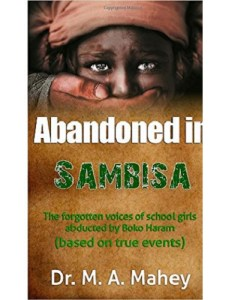 Abandoned in Sambisa: The forgotten voices of school girls abducted by Boko Haram (based on true events)