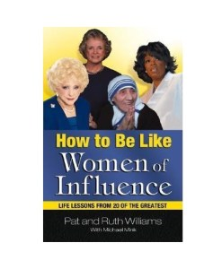How to Be Like Women of Influence: Life Lessons from 20 of the Greatest