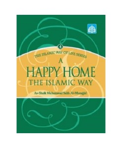 The Islamic Way of Life Series 4 : A Happy Home