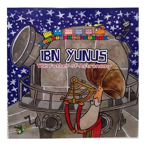 """Muslim Scientists Series: Ibn Yunus, """"The Father of Astronomy"""""""