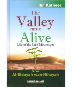 The Valley Came Alive Life of the Last Messenger From (AL-Bidayah wan-Nihayah)