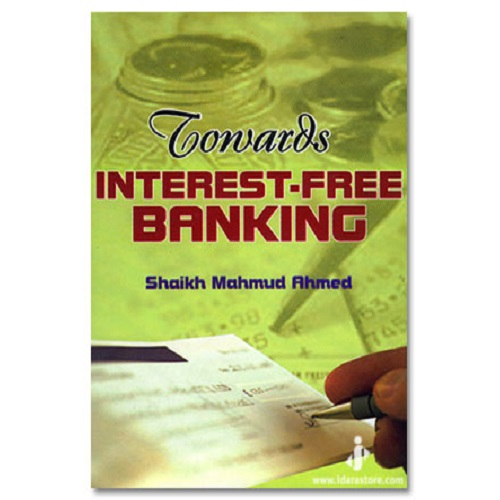Towards Interest Free Banking By: Shaikh Mahmud Ahmed