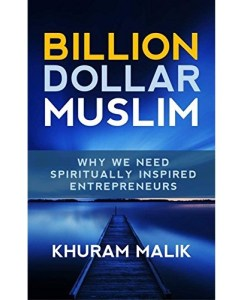 Billion Dollar Muslim: Why We Need Spiritually Inspired Entrepreneurs by [Malik, Khuram