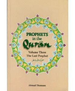 Prophets In The Quran: The Last Prophet [Volume Three]