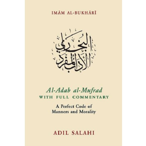 Al-Adab al-Mufrad with Full Commentary: A Perfect Code of Manners and Morality