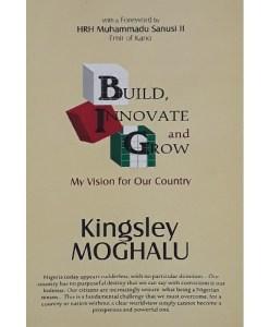 Build, Innovate and Grown By Kingsley Moghalu