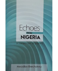 Echoes from Nigeria A collection of poems By Nwodibo Ekechukwu