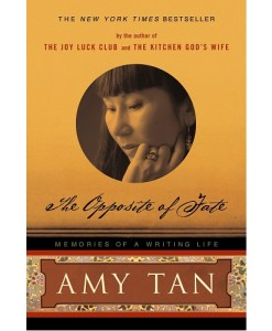 The Opposite of Fate Memories of a Writing Life By Amy Tan