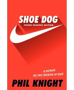 Shoe Dog: Young Readers Edition by Phil Knight