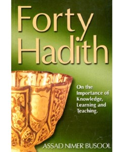 Forty Hadith on the Importance of Knowledge, Learning, and Teaching (Assad Nimer Busool)