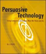 persuasive technology - b j fogg