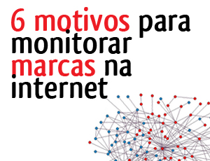 6 motivos para monitorar marcas na internet