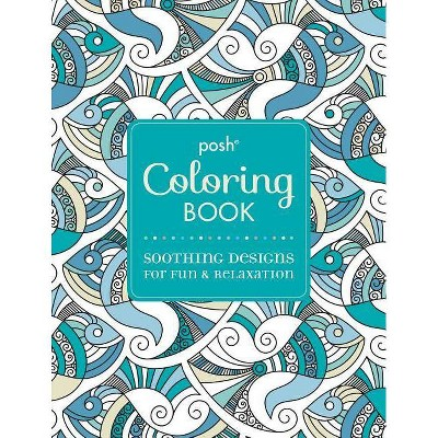 Posh Adult Coloring Book Soothing Designs For Fun Relaxation Volume 7 Posh Coloring Books Paperback Target