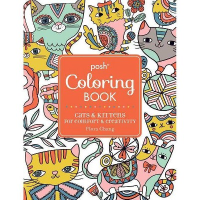 Posh Adult Coloring Book Cats Kittens For Comfort Creativity Volume 15 Posh Coloring Books By Flora Chang Paperback Target