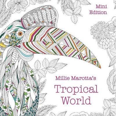 Millie Marotta S Tropical World Mini Edition Millie Marotta Adult Coloring Book Paperback Target