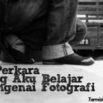 20 Perkara Yang Aku Belajar Mengenai Fotografi