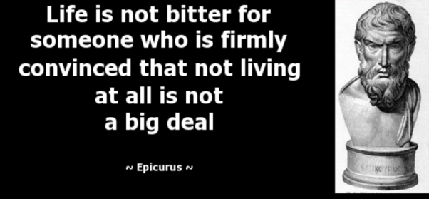 Quote van Epicurus: Life is not bitter for someone who is firmly convinced that not living at all is not a big deal