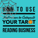 How to Use Halloween to Catapult Your Tarot Reading Business