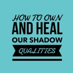 The Shadow Self: How to Own and Heal Our Shadow Qualities