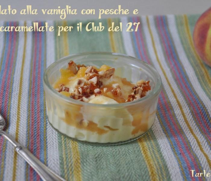 Il mio gelato alla vaniglia con pesche e mandorle caramellate per il Club del 27