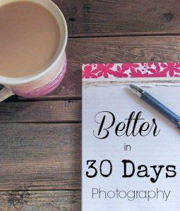 Better In 30 Days: Photography www.tastefullyfrugal.org
