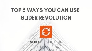 Top 5 Ways you can use Slider Revolution