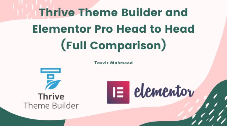 Thrive Theme Builder and Elementor Pro Head to Head (Full Comparison)