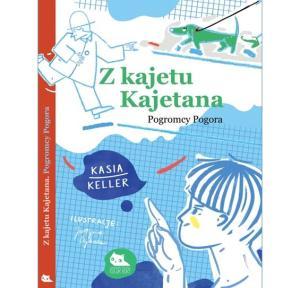 Kasia Keller - Z kajetu Kajetana. Pogromcy Pogora