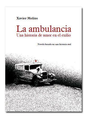La ambulancia. Una historia de amor en el exilio. Xavier Molins