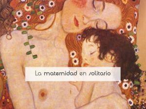La maternidad en solitario