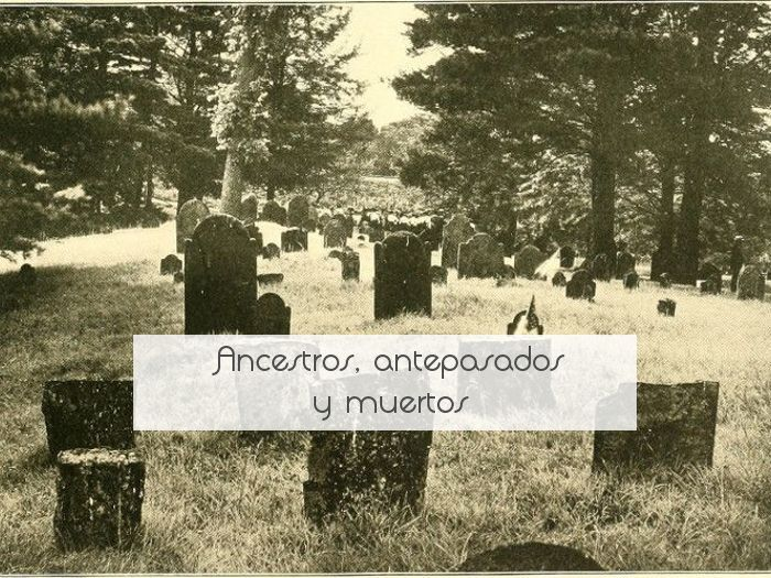 Ancestros, antepasados y muertos