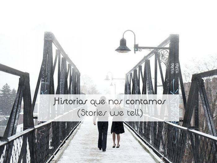 Historias que nos contamos (Stories we tell)