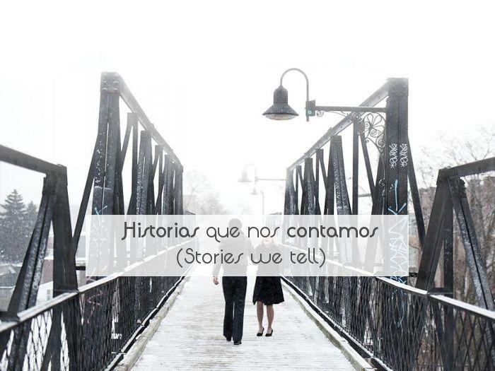 Historias que nos contamos (Stories we tell)