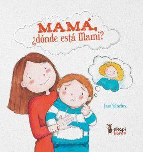 Mamá, ¿dónde está mami?