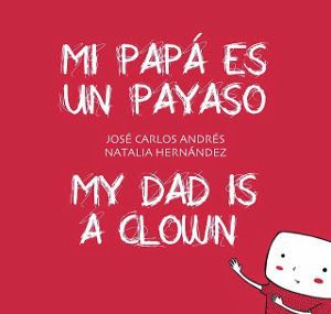 Mi papá es un payaso. My dad is a clown