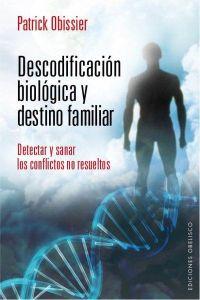 Descodificación biológica y destino familiar Patrick Obissier Ediciones Obelisco