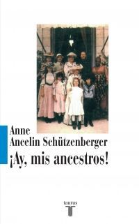 ¡Ay, mis ancestros! Anne Ancelin Schützenberger