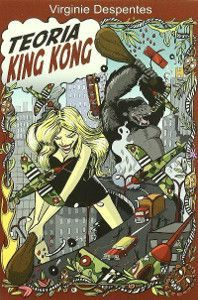 Teoría King Kong. Virginie Despentes